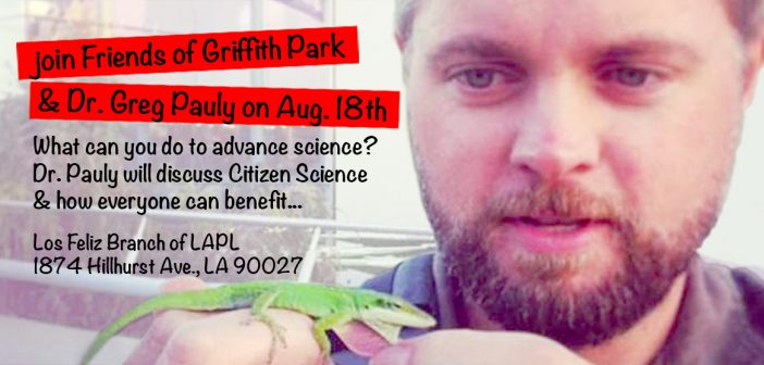 August 18th Dr. Greg Pauly Lecture at the Los Feliz Branch Library